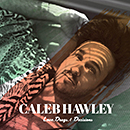 CALEB HAWLEY「Love, Drugs, & Decisions」