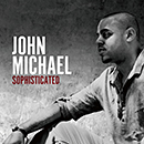 JOHN MICHAEL「SOPHISTICATED」