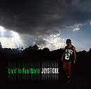 JOYSTICKK「Livin' In Real World」
