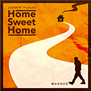 MUROZO「Home Sweet Home」