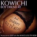 KOWICHI「BOYFRIEND#2 feat. pukkey & DJ TY-KOH」