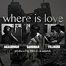 FILLMORE & SANDMAN「where is love feat. AKASHINGO」