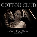 MULTI PLIER SYNC.「COTTON CLUB feat. SYK」
