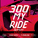 300 MY RIDE (LAMBORGHINI) REMIX feat. T-PABLOW
