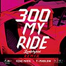 RENE MARS「300 MY RIDE (LAMBORGHINI) REMIX feat. T-PABLOW」