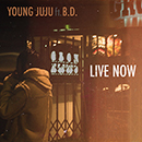 YOUNG JUJU「Live Now feat. B.D.」
