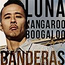 BANDERAS「Luna / Kangaroo Boogaloo」