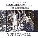 YUKSTA-ILL「LOOK AHEAD OF US feat. Campanella (16FLIP REMIX)」