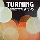 J.LAMOTTA すずめ「Turning」