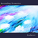 koducer「Ascending Sceneries」