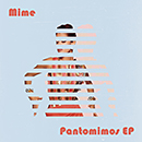 Mime「Pantomimos EP」