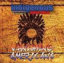 INDIGENOUS featuring MATO NANJI「Vanishing Americans」