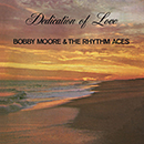 BOBBY MOORE & THE RHYTHM ACES「Dedication of Love」