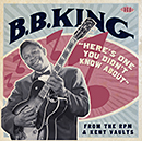 B.B. KING「Here's One You Didn't Know About - From The RPM & KENT Vaults」