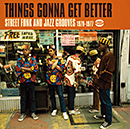 V.A.「Things Gonna Get Better Street Funk And Jazz Grooves 1970-1977」