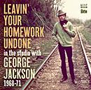 GEORGE JACKSON「Leavin' Your Homework Undone - In The Studio With George Jackson 1968~71」