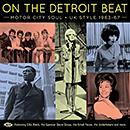 V.A.「On The Detroit Beat! Motor City Soul - UK Style 1963-67」