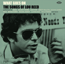 WHAT GOES ON~THE SONGS OF LOU REED