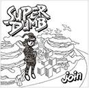 SUPER DUMB「join」