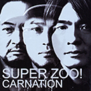 CARNATION「SUPER ZOO!」