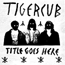 TIGERCUB「Meet Tigercub」