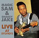 MAGIC SAM & SHAKEY JAKE「Live at Sylvio's」