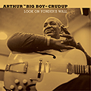 "ARTHUR ""BIG BOY"" CRUDUP「Look On Yonder's Wall」"