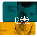 PELE「The Nudes」