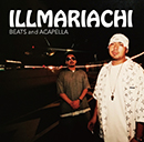 ILLMARIACHI「ILLMARIACHI BEATS and ACAPELLA」
