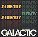 GALACTIC「Already Ready Already」