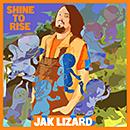 JAK LIZARD「Shine to Rise」