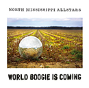 NORTH MISSISSIPPI ALLSTARS「World Boogie Is Coming」