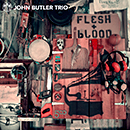JOHN BUTLER TRIO「Flesh & Blood」