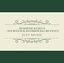 MAKOTO KURIYA~SYLWESTER OSTROWSKI QUINTET「Just Music」