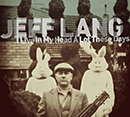 JEFF LANG「I Live In My Head A Lot  These Days」