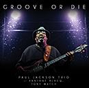 PAUL JACKSON TRIO「Groove Or Die」