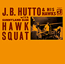 J.B. HUTTO & HIS HAWKS「Hawk Squat」