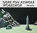 OGRE YOU ASSHOLE「workshop」