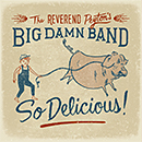 THE REVEREND PEYTON'S BIG DAMN BAND「So Delicious!」
