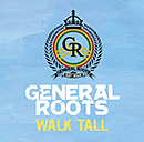 GENERAL ROOTS「Walk Tall」