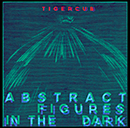 TIGERCUB「Abstract Figures In The Dark」
