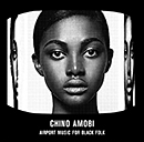 Chino Amobi「Airport Music For Black Folk」