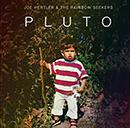 JOE HERTLER & THE RAINBOW SEEKERS「Pluto」