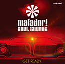 MATADOR! SOUL SOUNDS「Get Ready」