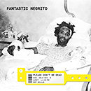 FANTASTIC NEGRITO「Please Don't Be Dead」