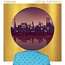 TURKUAZ「Life In The City」
