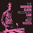THE WOODEN GLASS featuring BILLY WOOTEN「Live」
