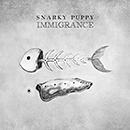 SNARKY PUPPY「Immigrance」