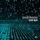 TENDERLONIOUS「Hard Rain」