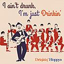 DRINKIN' HOPPYS「I Ain't Drunk, I'm Just Drinkin'」
